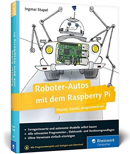 Roboter-Autos mit dem Raspberry Pi: Planen, bauen, programmieren. Programmierung und Elektronik spielerisch entdecken. Geeignet für Maker jeden Alters!